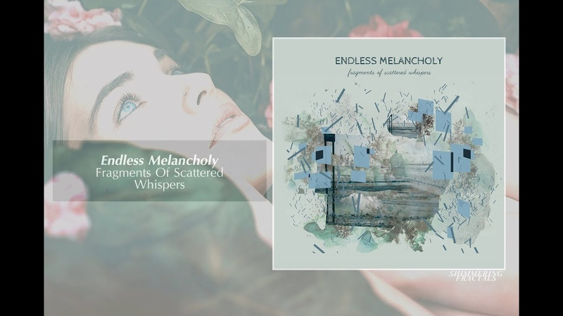 Endless Melancholy - Fragments Of Scattered Whispers [Full Album] ➤ Neoclassical / Piano / Ambient