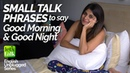 Small Talk Phrases | Greetings in English | Ways to say Good Morning Good Night- English Lesson