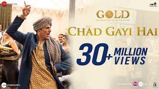 Chad Gayi Hai | Gold | Akshay Kumar | Mouni Roy | Vishal Dadlani Sachin-Jigar | 15 Aug 2018