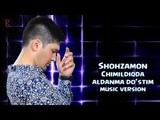 Shohzamon - Chimildiqda aldanma do'stim (music version)