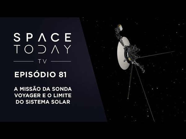 Space Today TV Ep.81 - A Missão da Sonda Voyager E O Limite do Sistema Solar
