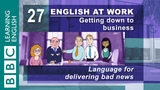 Delivering bad news 27 English at Work gives you the bad news