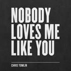 Chris Tomlin альбом Nobody Loves Me Like You - EP