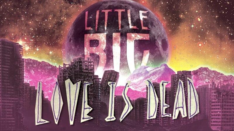 LITTLE BIG - LOVE IS DEAD (Official Audio)