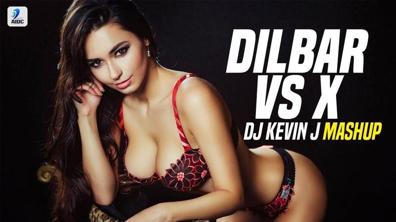 Dilbar Vs X Mashup DJ Kevin J Nora Fatehi Nicky Jam J Balvin