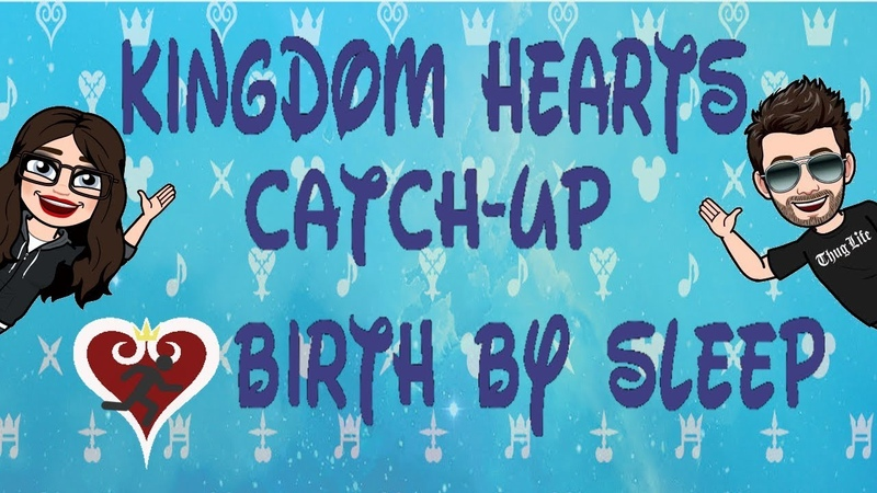 Kingdom Hearts Catch Up Ep. 2 - SADNESS INTENSIFIES - Birth By Sleep
