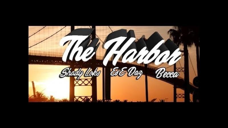Shady Loks The Harbor feat Ese DAZ Becca Rap Music Video 2018