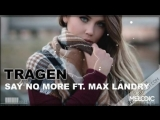 Sick Bedroom Records Support Tragen Feat. Max Landry - Say No More (Radio Edit)