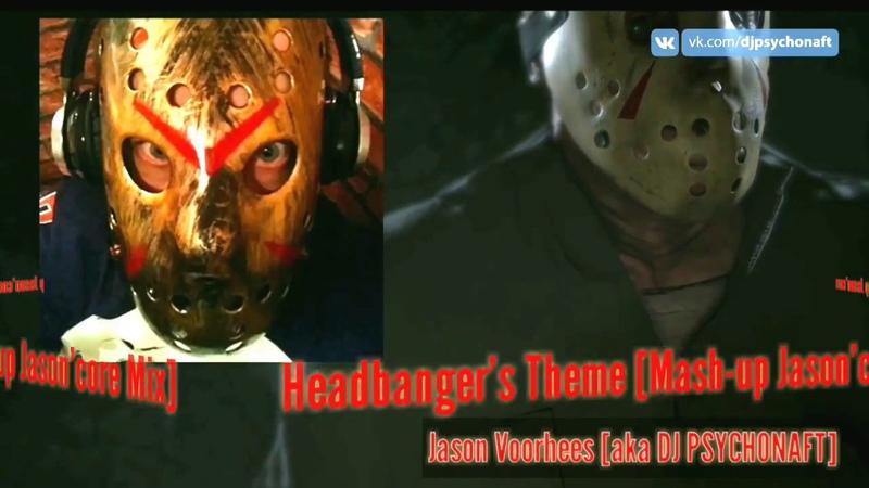 Jason Voorhees aka DJ PSYCHONAFT Headbanger's Theme Mash up Jason'core Mix jvtpg 160