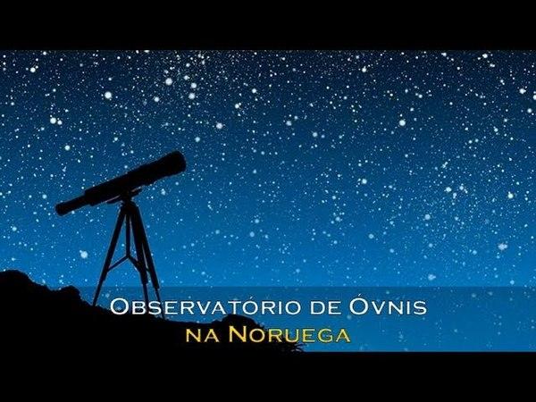 ✅ Observatório de Óvnis na Noruega
