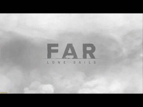 FAR:Lone Sails ► We take everything(Забираем всё) №1