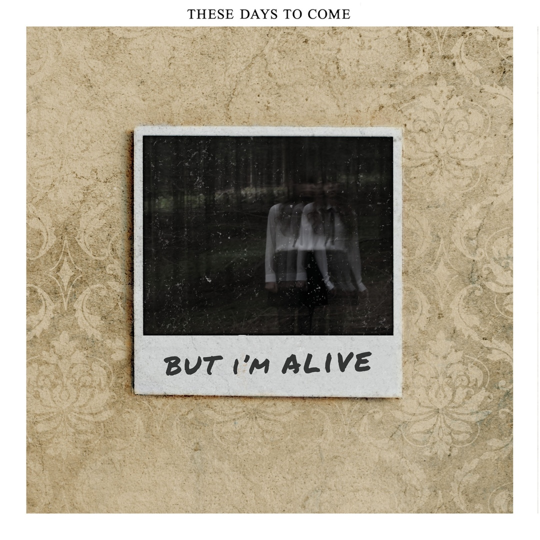 These Days to Come - But I'm Alive [EP] (2019)