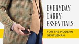 Everyday Carry Essentials EDC For The Modern &amp Discerning Gentleman + Top EDCs + My Pocket Dump