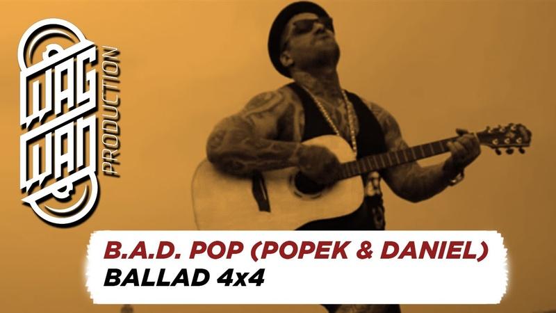B.A.D. POP (POPEK DANIEL) - BALLAD 4x4