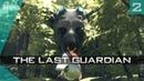 The Last Guardian   Прохождение 2