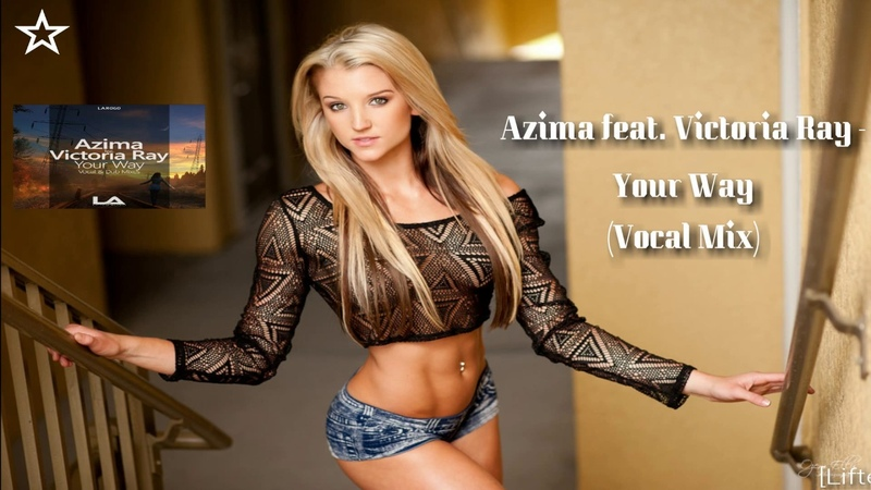 ◆ Azima feat. Victoria Ray - ♫ Your Way ♫ (Vocal Mix) [Lifted Audio] Promo ◆