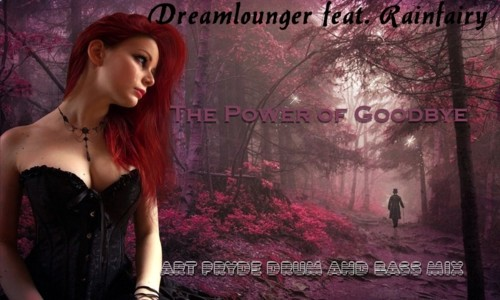 Dreamlounger ft. Rainfairy - The Power of Goodbye (Art Pryde Drum And Bass Mix)