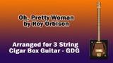 Oh, Pretty Woman - Cigar Box Guitar - GDG - Roy Orbison
