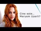 Cine este Meryem Uzerli