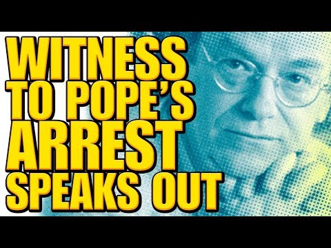 Witness To Popes Arrest Speaks Out