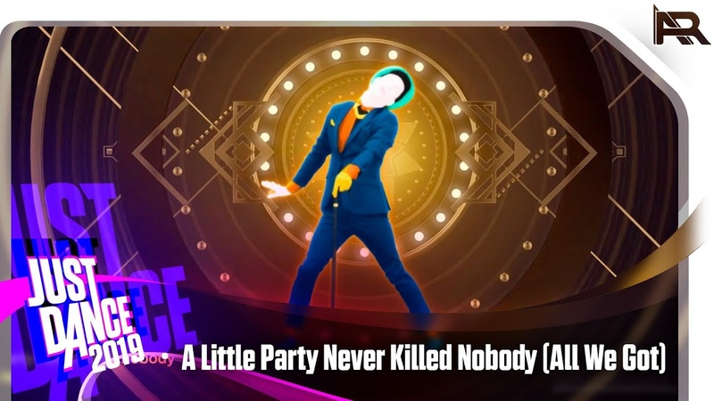 Just Dance 2019 - A Little Party Never Killed Nobody (All We Got)