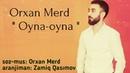 Orxan Merd - Oyna bu gecenin xetrine