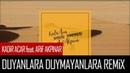 Kadir Acar - Duyanlara Duymayanlara feat. Arif Akpınar