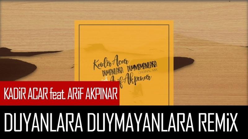 Kadir Acar Duyanlara Duymayanlara feat Arif Akpınar
