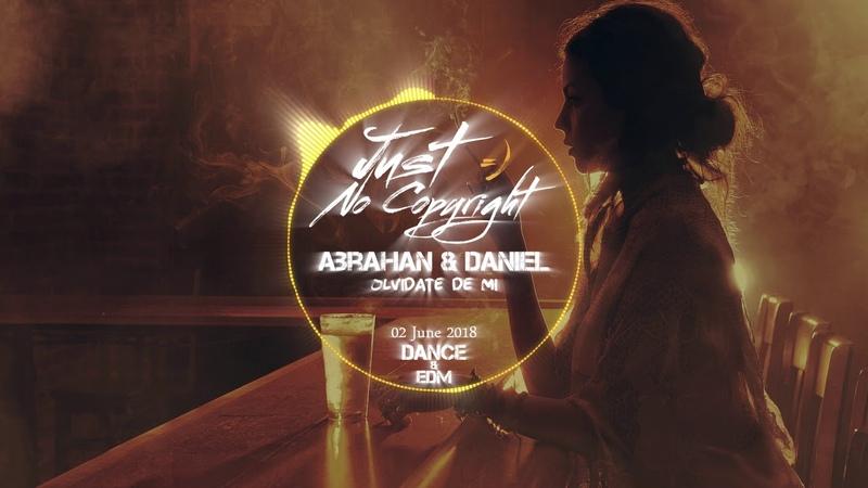 Abrahan Daniel - Olvidate De Mi ► Dance EDM ◄[Release 02 June 2018](Just No Copyright ツ