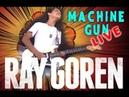 Ray Goren Machine Gun Live Performance