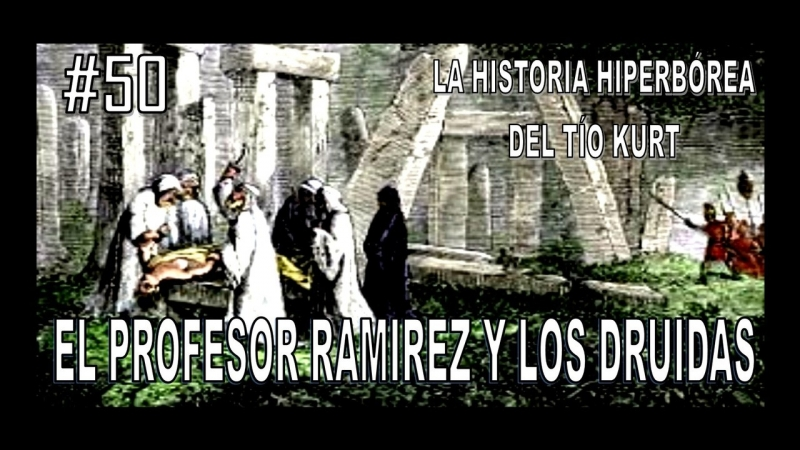 50. El Profesor Ramirez y los Druidas - La Historia del Tío Kurt.