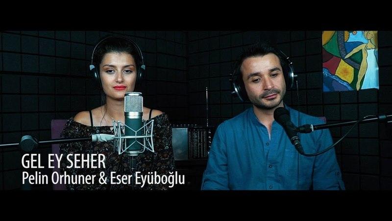 GEL EY SEHER - Eser Eyüboğlu Pelin Orhuner (Cover)