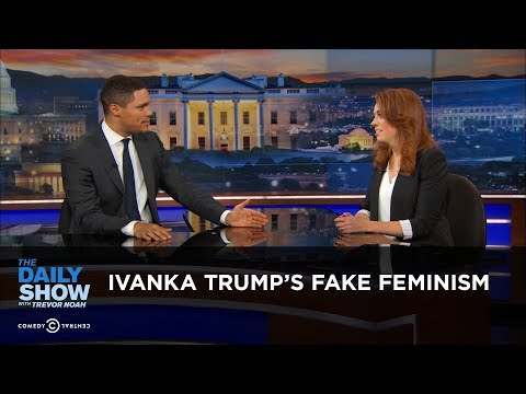 Ivanka Trump's Fake Feminism The Daily Show