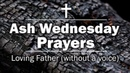 Ash Wednesday Prayers - Loving Father (without a voice)