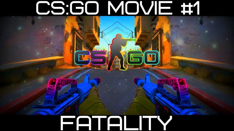 CS:GO MOVIE 1 - FATALITY (BY DOLF)