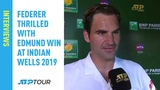 Federer Thrilled With Performance Against Edmund At Indian Wells 2019