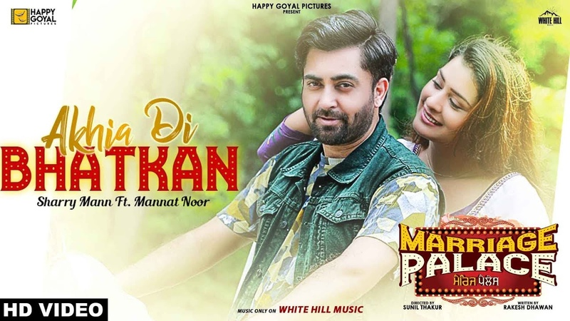 Akhia Di Bhatkan (Full Song) Sharry Mann ft. Mannat Noor | Marriage Palace | White Hill Music