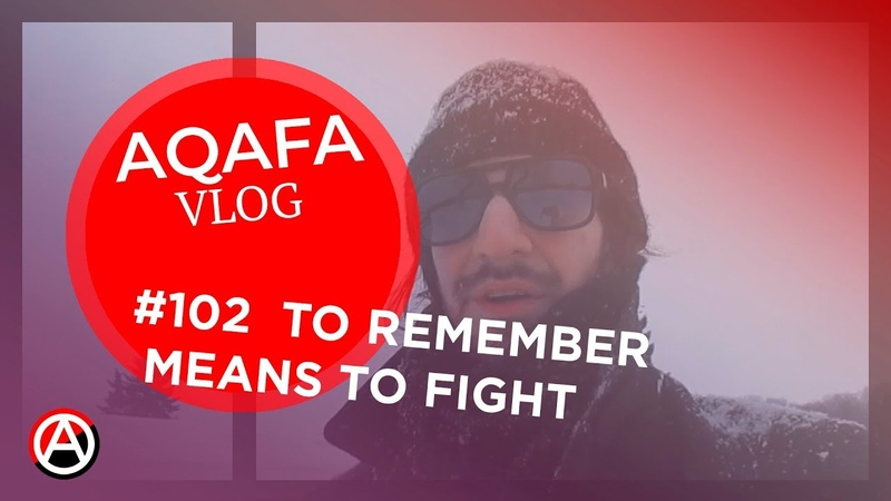 AQAFA Vlog 102 - To remember means to fight
