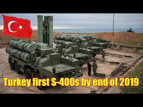 Turkey expects to receive first batches of S-400s by end of 2019