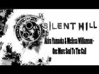 Клип SILENT HILL (Akira Yamaoka & Melissa Williamson - One More Soul To The Call)