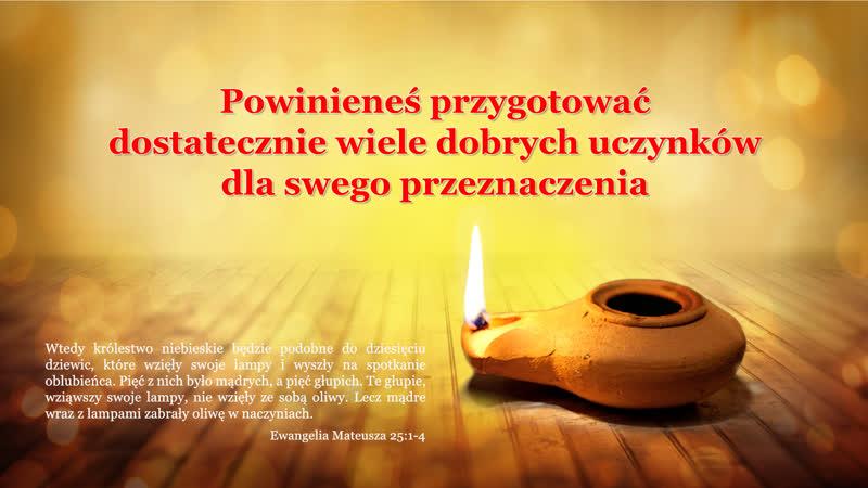 """Słowo Boże """"Powinieneś przygotować dostatecznie wiele dobrych uczynków dla swego przeznaczenia"""""""