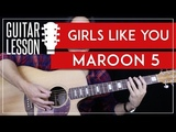 Girls Like You Guitar Tutorial - Maroon 5 Guitar Lesson No Capo + Main Riff + Easy chords + Cover
