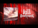 KILL EVERYTHING - KILL EVERYTHING OFFICIAL LYRIC VIDEO 2018 SW EXCLUSIVE
