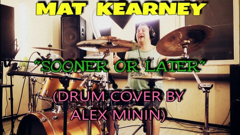 MAT KEARNEY-SOONER OR LATER (DRUM COVER BY ALEX MININ)