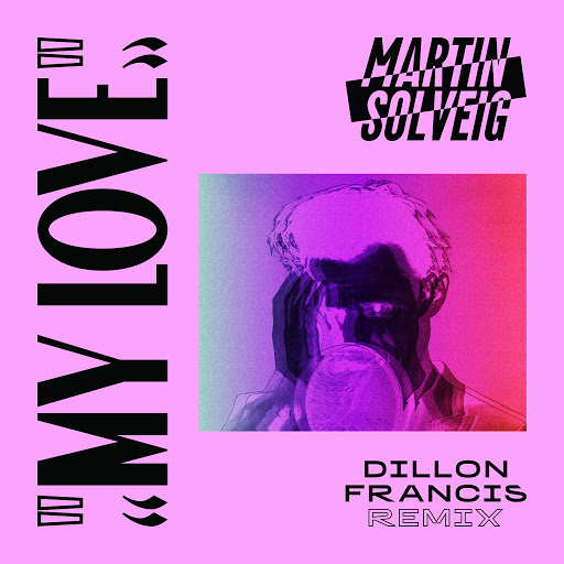 Martin Solveig альбом My Love (Dillon Francis Remix)