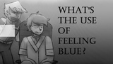 What's the use of feeling blue (OC ANIMATIC)