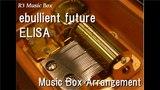 ebullient futureELISA Music Box (Anime