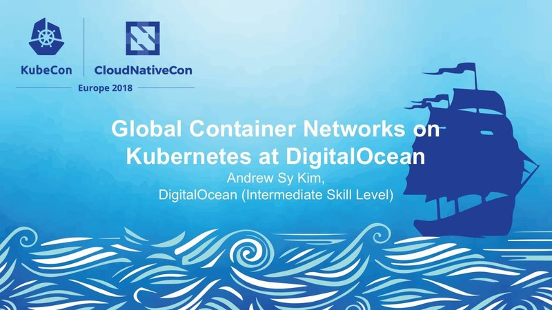 Global Container Networks on Kubernetes at DigitalOcean - Andrew Sy Kim, DigitalOcean