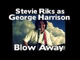 Stevie Riks as George Harrison - Blow away