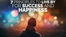7 Principles To Live By For A Successful, Happy Life - Motivational Video